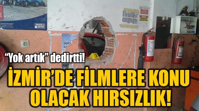 İZMİR'DE FİLMLERE KONU  OLACAK HIRSIZLIK!