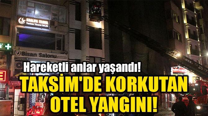 TAKSİM'DE KORKUTAN OTEL YANGINI!