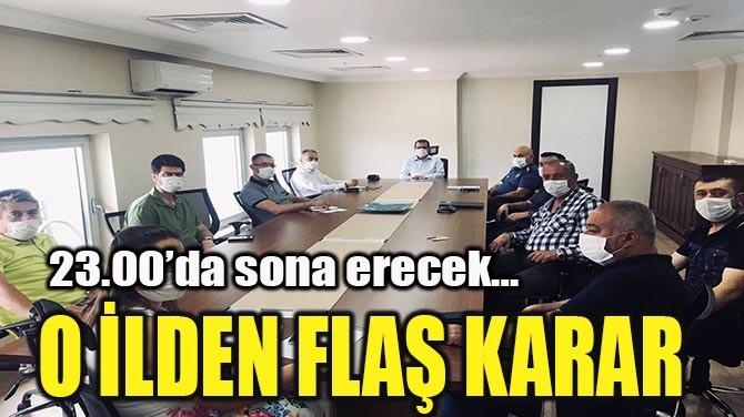 O İLDEN FLAŞ KARAR