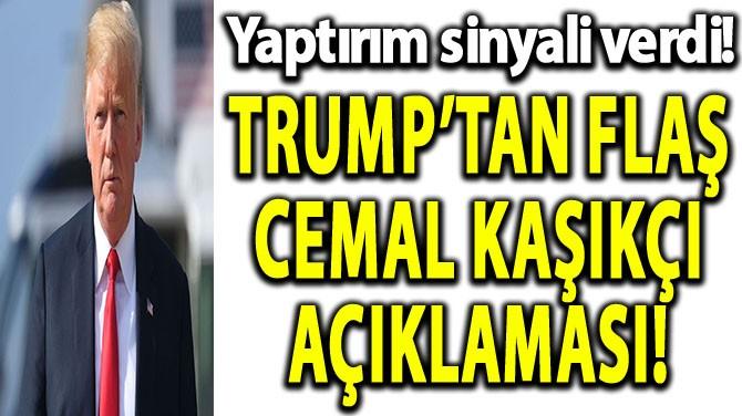 TRUMP'TAN FLAŞ CEMAL KAŞIKÇI AÇIKLAMASI!