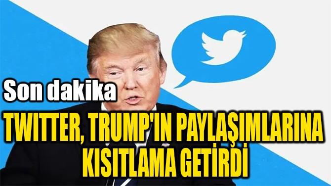 TWITTER, TRUMP'IN PAYLAŞIMLARINA  KISITLAMA GETİRDİ