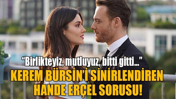 KEREM BÜRSİN'İ SİNİRLENDİREN HANDE ERÇEL SORUSU!