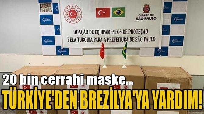 TÜRKİYE'DEN BREZİLYA'YA YARDIM!