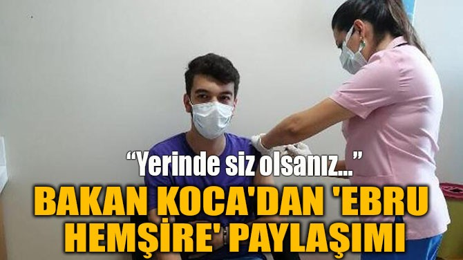 BAKAN KOCA'DAN 'EBRU  HEMŞİRE' PAYLAŞIMI
