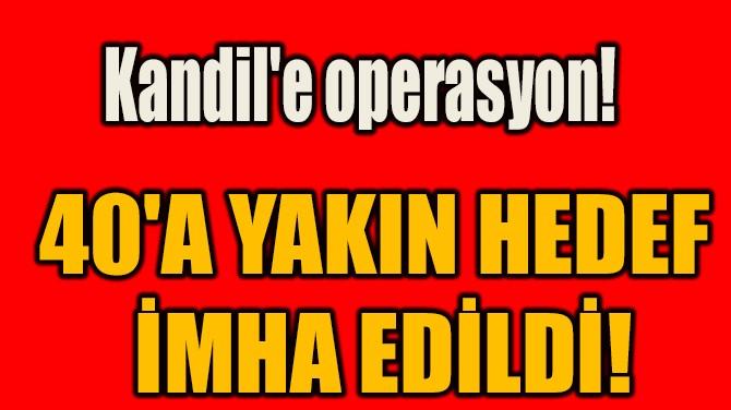40'A YAKIN HEDEF  İMHA EDİLDİ!