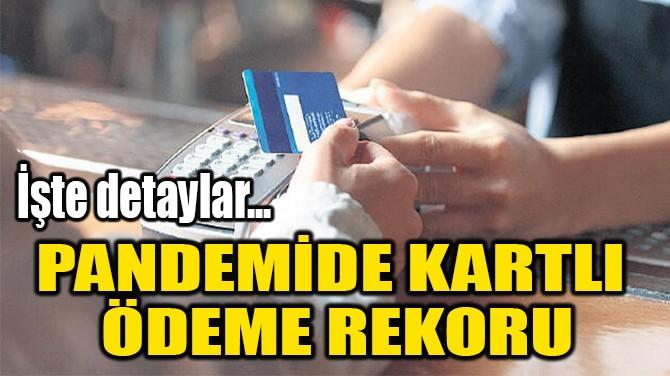 PANDEMİDE KARTLI  ÖDEME REKORU