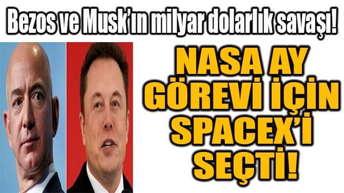 NASA AY  GÖREVİ İÇİN  SPACEX'İ  SEÇTİ!