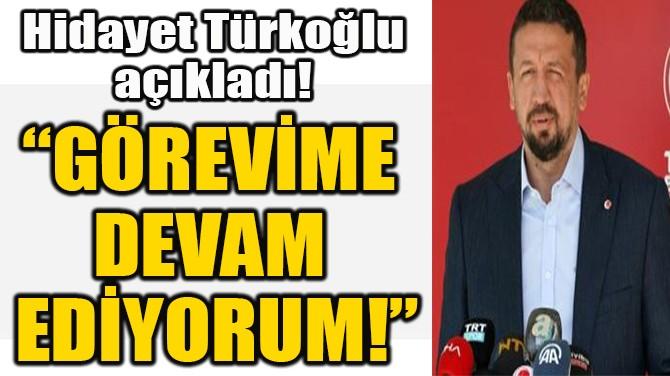 """""""GÖREVİME  DEVAM  EDİYORUM!"""""""