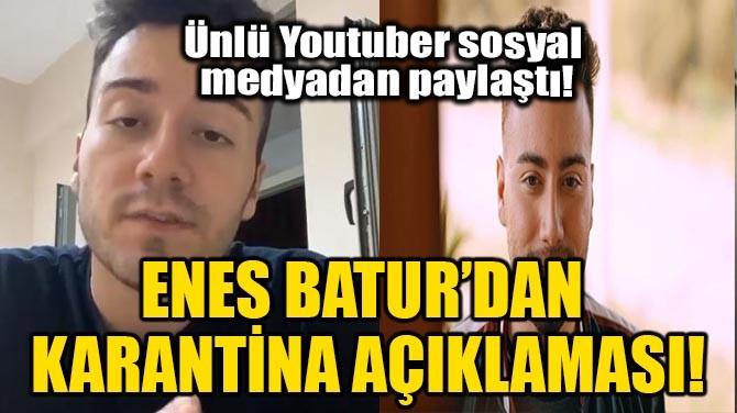 ENES BATUR'DAN KARANTİNA AÇIKLAMASI!