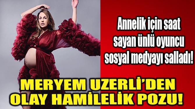 MERYEM UZERLİ'DEN OLAY HAMİLELİK POZU!