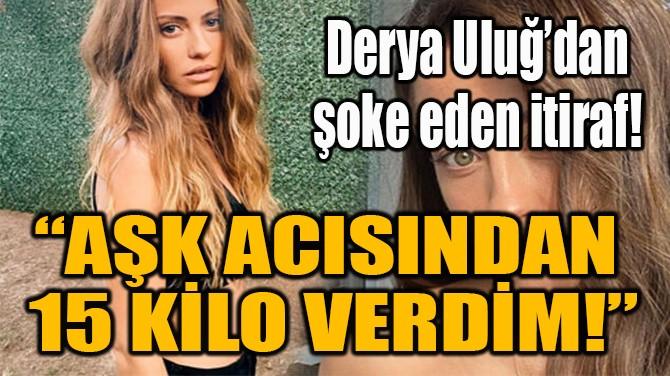 """""""AŞK ACISINDAN  15 KİLO VERDİM!"""""""