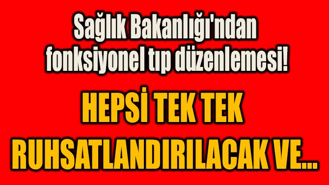 """SAĞLIK BAKANLIĞI'NDAN  """"FONKSİYONEL TIP"""" DÜZENLEMESİ!"""