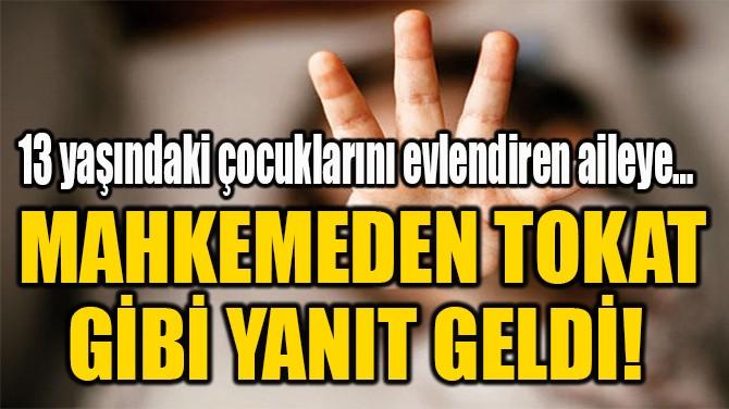 MAHKEMEDEN TOKAT GİBİ YANIT GELDİ!