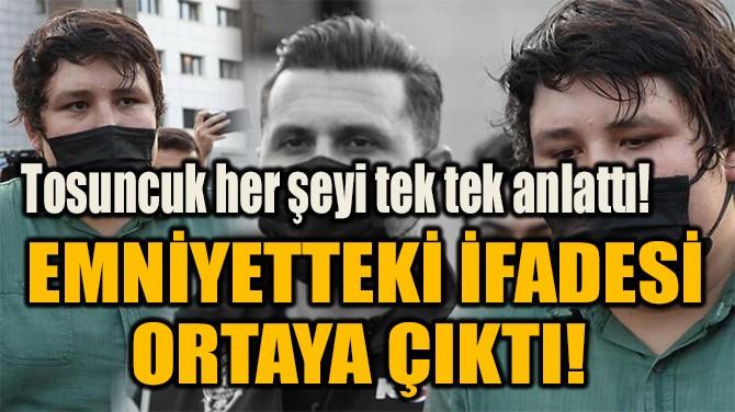 EMNİYETTEKİ İFADESİ ORTAYA ÇIKTI!