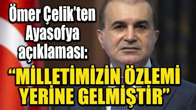"""""""MİLLETİMİZİN ÖZLEMİ YERİNE GELMİŞTİR"""""""