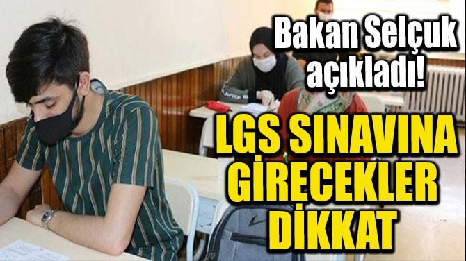 LGS SINAVINA GİRECEKLER DİKKAT