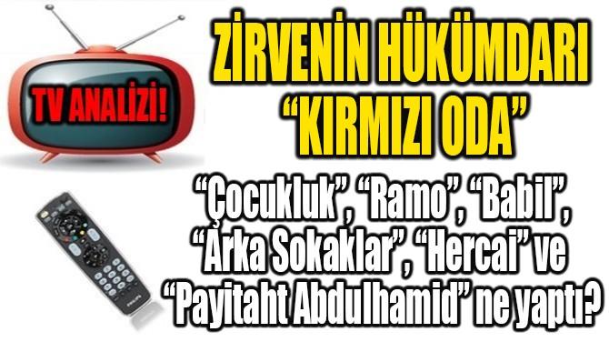 """ZİRVENİN HÜKÜMDARI """"KIRMIZI ODA"""""""