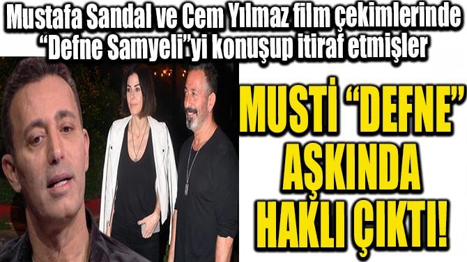 "MUSTİ ""DEFNE"" AŞKINDA HAKLI ÇIKTI!"
