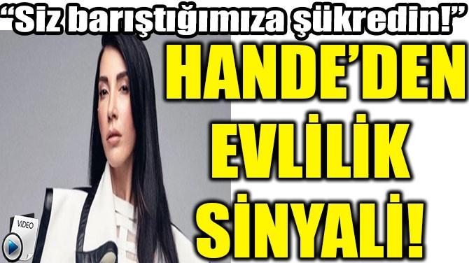 HANDE YENER'DEN EVLİLİK SİNYALİ!