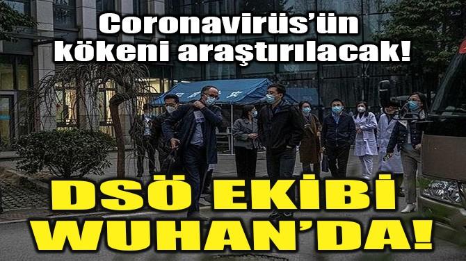 DSÖ EKİBİ WUHAN'DA!