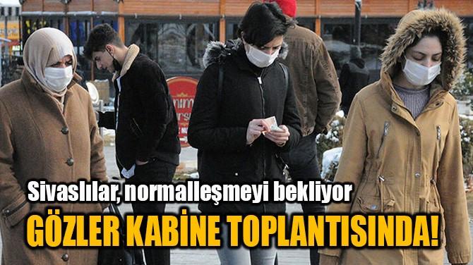 GÖZLER KABİNE TOPLANTISINDA!