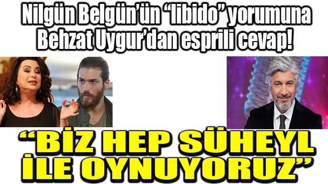 """""""BİZ HEP SÜHEYL İLE OYNUYORUZ"""""""