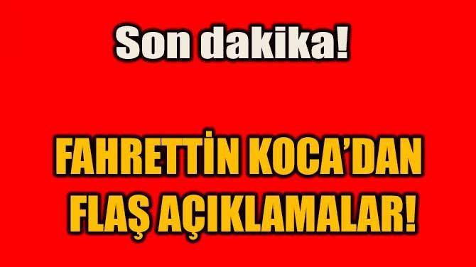 SON DAKİKA! FAHRETTİN KOCA'DAN FLAŞ AÇIKLAMALAR!