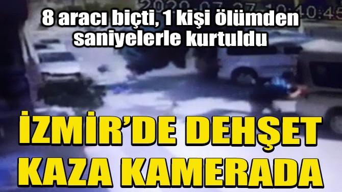 İZMİR'DE DEHŞET KAZA KAMERADA