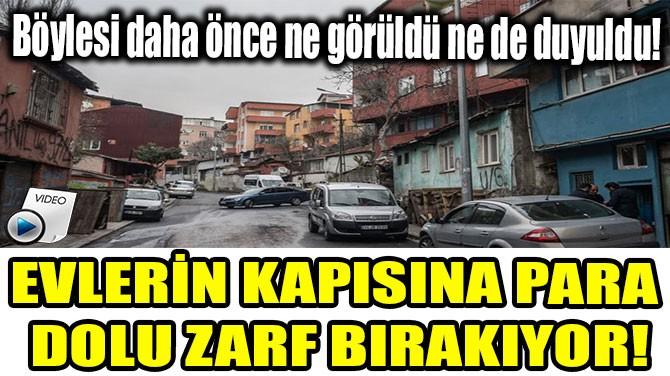 EVLERİN KAPISINA  PARA DOLU  ZARF BIRAKIYOR!