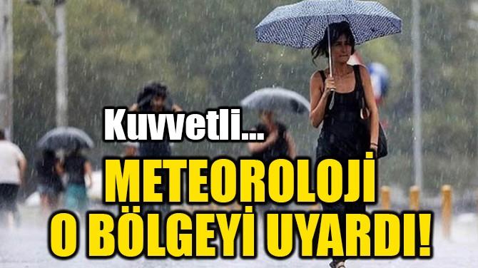 METEOROLOJİ O BÖLGEYİ UYARDI!