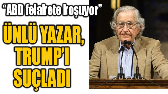 ÜNLÜ YAZAR, TRUMP'I  SUÇLADI
