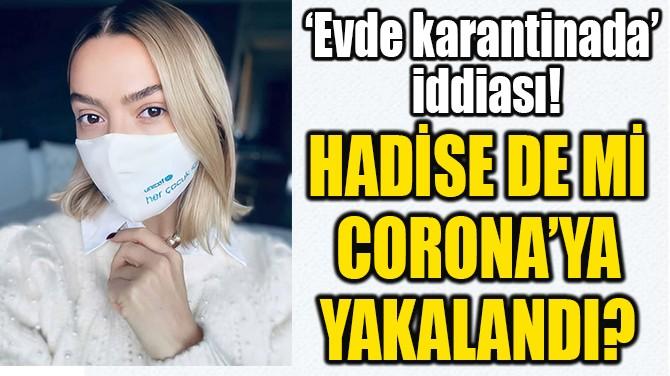 HADİSE DE Mİ CORONA'YA YAKALANDI?