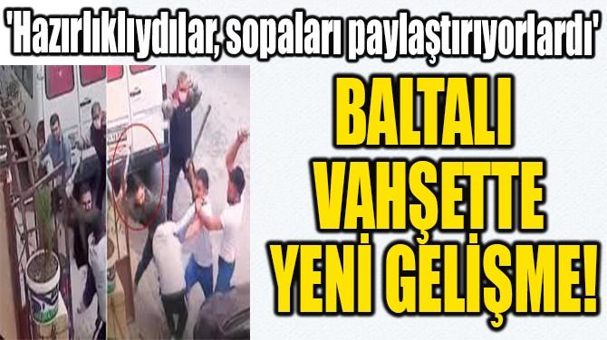 BALTALI  VAHŞETTE  YENİ GELİŞME!