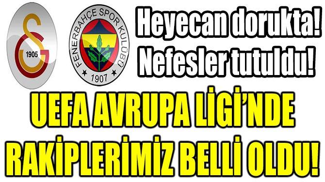 UEFA AVRUPA LİGİ'NDE RAKİPLERİMİZ BELLİ OLDU!