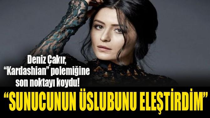 """""""SUNUCUNUN  ÜSLUBUNU ELEŞTİRDİM"""""""