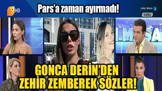 GONCA DERİN'DEN ZEHİR ZEMBEREK SÖZLER!
