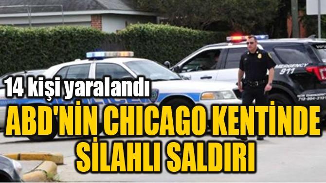 ABD'NİN CHICAGO KENTİNDE  SİLAHLI SALDIRI