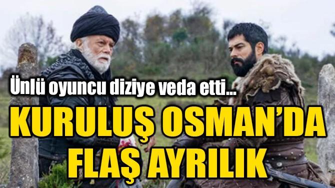 KURULUŞ OSMAN'DA VEDA!