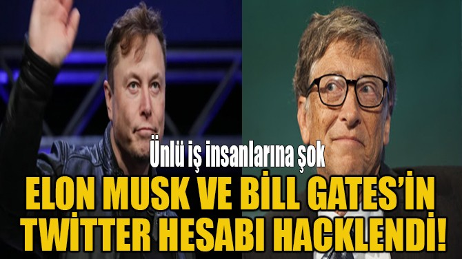 ELON MUSK VE BİLL GATES'İN  TWİTTER HESABI HACKLENDİ!