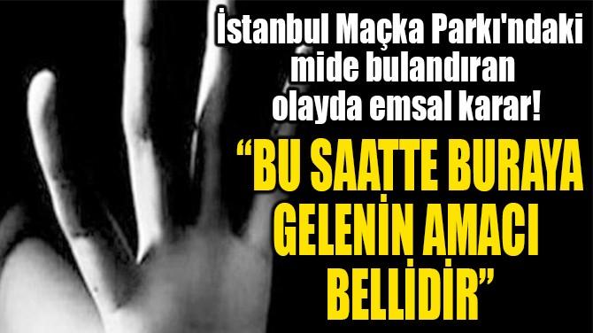"""""""BU SAATTE BURAYA GELENİN AMACI  BELLİDİR"""""""