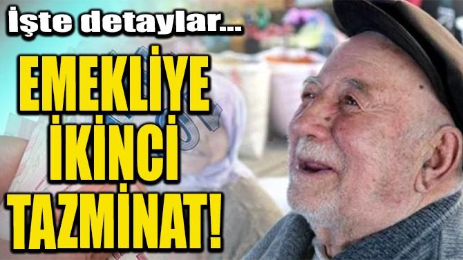 EMEKLİYE  İKİNCİ  TAZMİNAT!