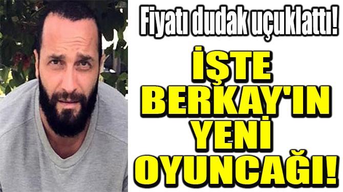 İŞTE BERKAY'IN YENİ OYUNCAĞI!