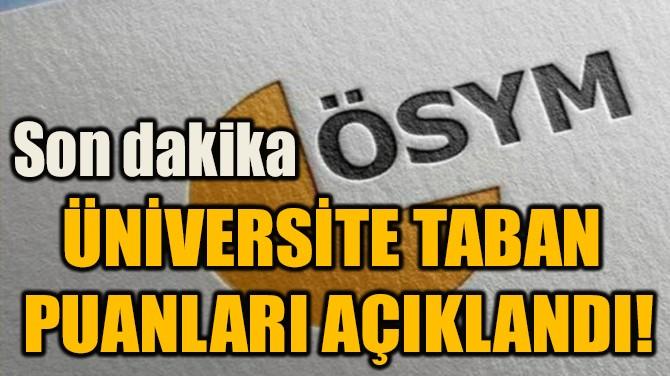 ÜNİVERSİTE TABAN  PUANLARI AÇIKLANDI!