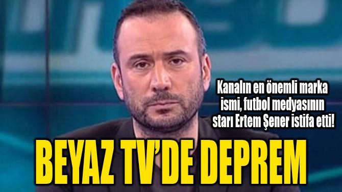 BEYAZ TV'DE DEPREM