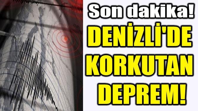 DENİZLİ'DE  KORKUTAN  DEPREM!