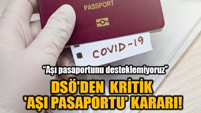 DSÖ'DEN KRİTİK 'AŞI PASAPORTU' KARARI!