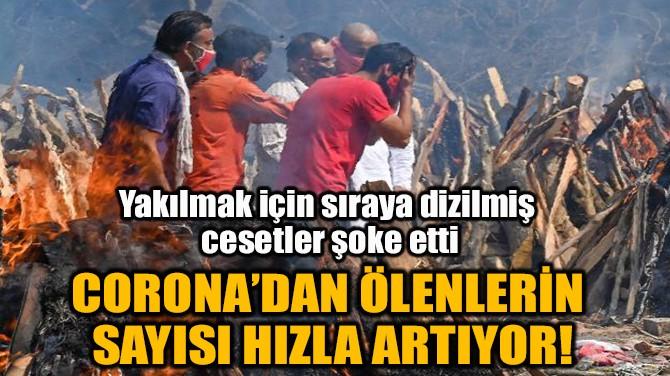 CORONA'DAN ÖLENLERİN SAYISI HIZLA ARTIYOR!