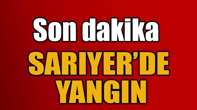 SARIYER'DE YANGIN