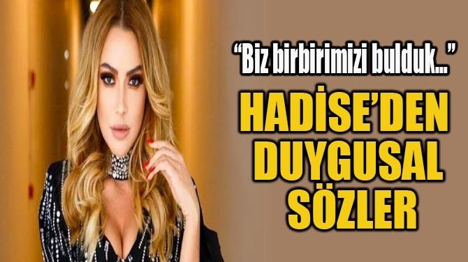 HADİSE'DEN  DUYGUSAL SÖZLER