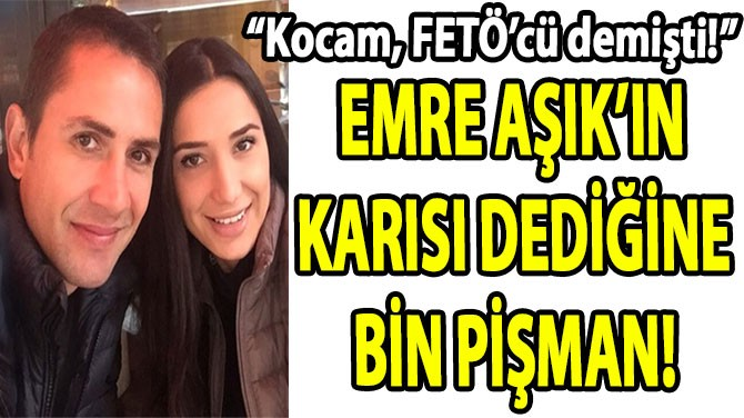 EMRE AŞIK'IN  KARISI DEDİĞİNE  BİN PİŞMAN!
